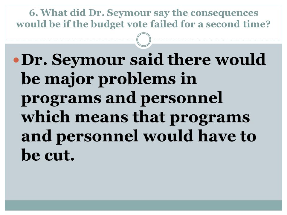 6. What did Dr. Seymour say the consequences would be if the budget vote failed for a second time