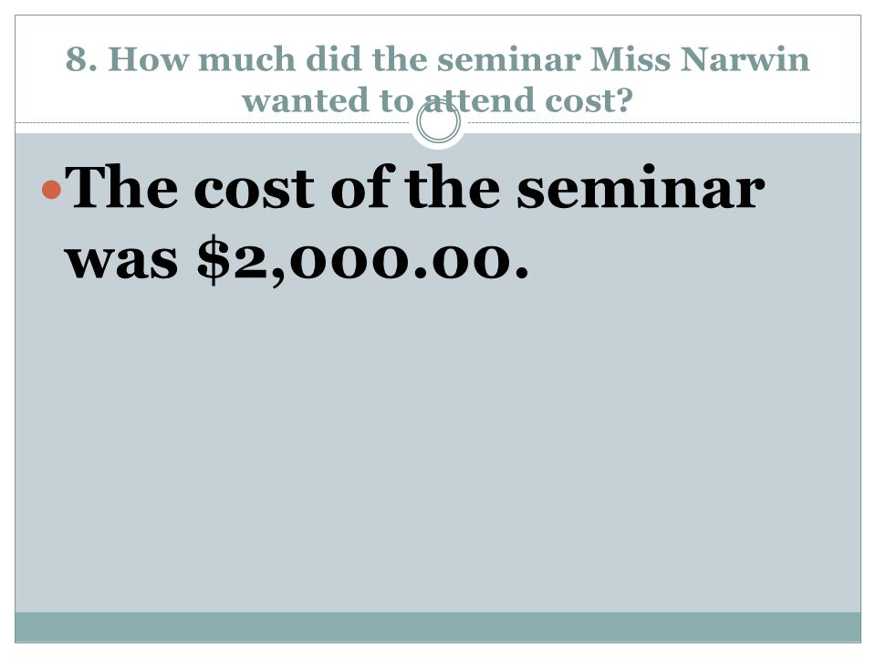 8. How much did the seminar Miss Narwin wanted to attend cost
