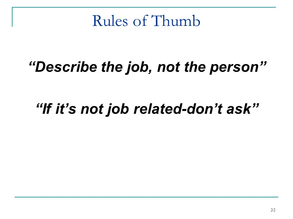 Describe the job, not the person If it's not job related-don't ask