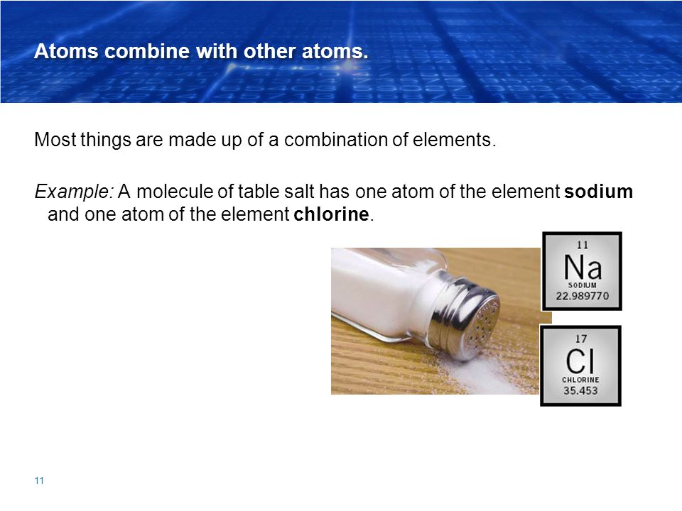 Atoms combine with other atoms.