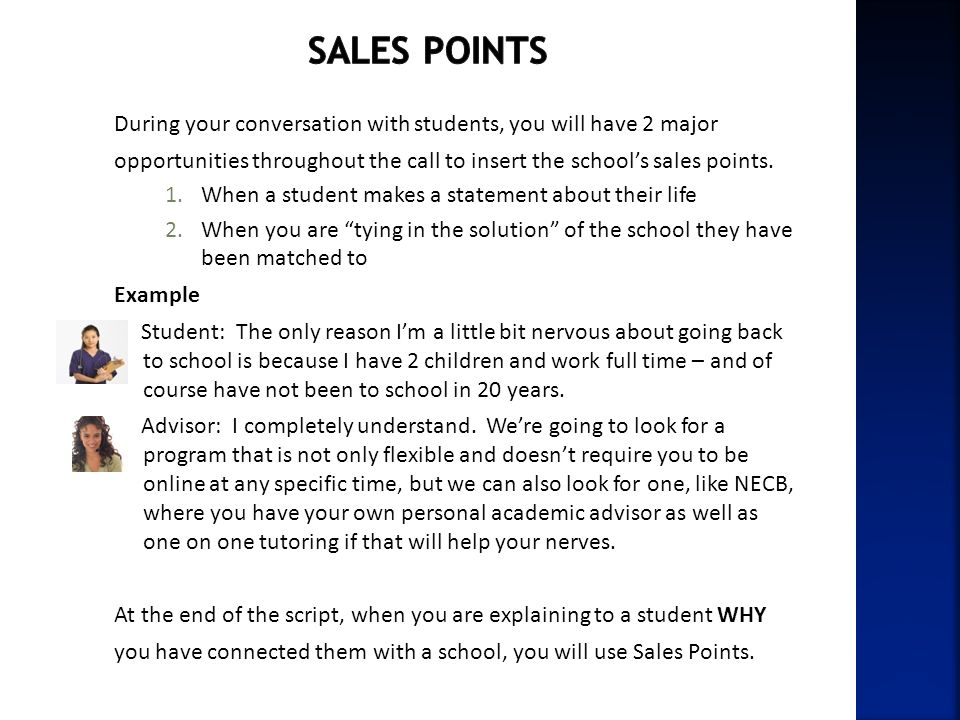 Sales PointsDuring your conversation with students, you will have 2 major. opportunities throughout the call to insert the school's sales points.