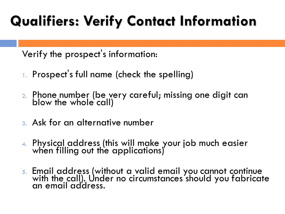 Qualifiers: Verify Contact Information Verify the prospect's information: Prospect's full name (check the spelling)