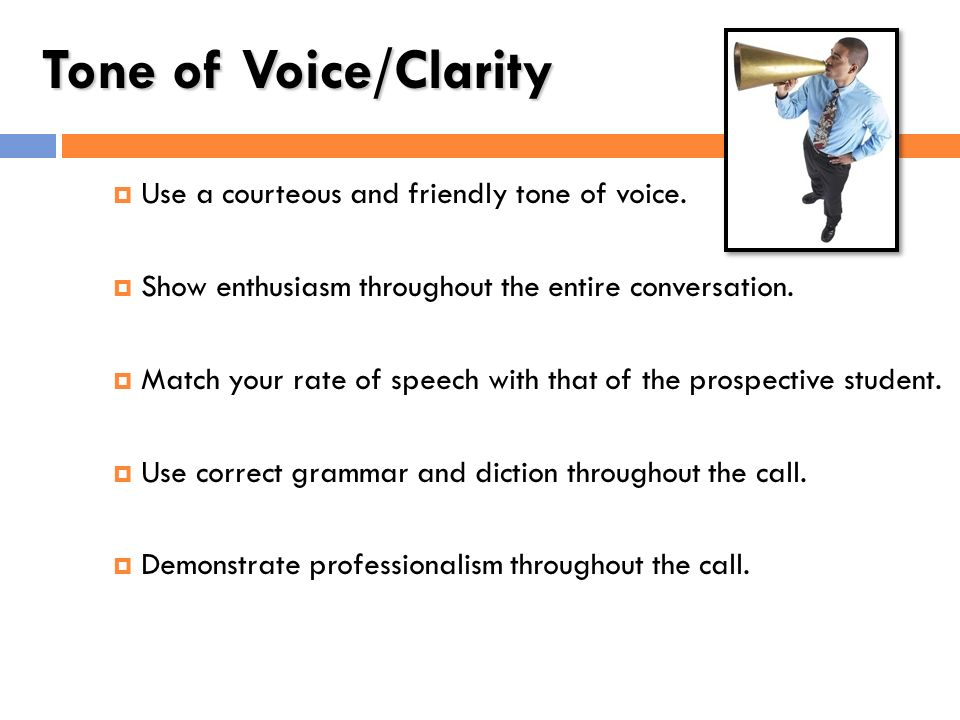 Tone of Voice/Clarity Use a courteous and friendly tone of voice.
