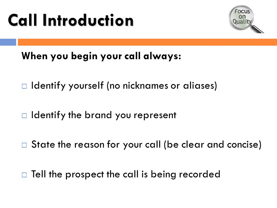 Call Introduction When you begin your call always: