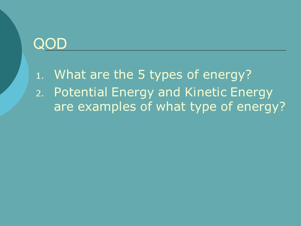 QOD What are the 5 types of energy