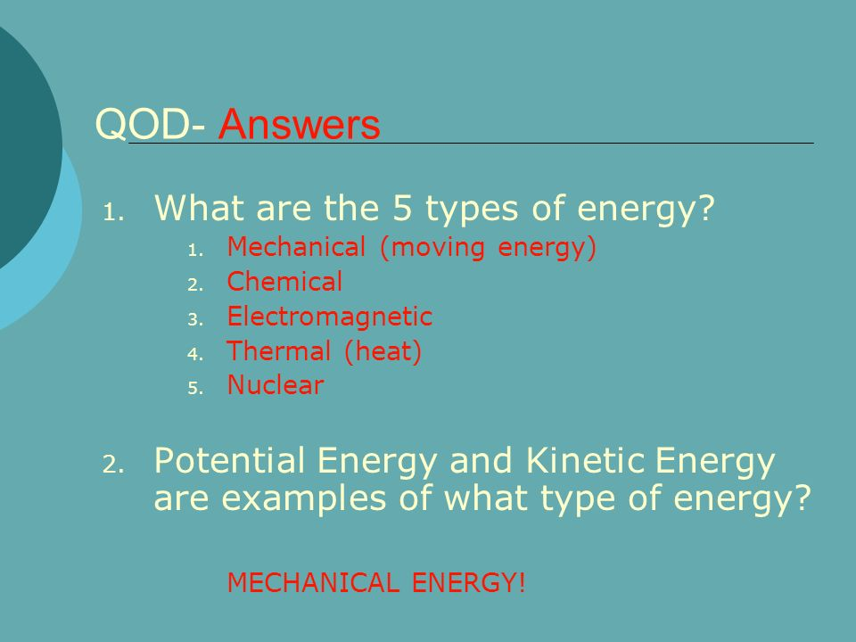 QOD- Answers What are the 5 types of energy