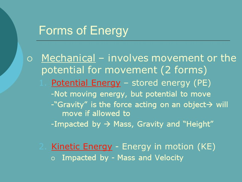 Forms of Energy Mechanical – involves movement or the potential for movement (2 forms) Potential Energy – stored energy (PE)