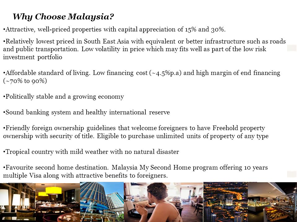 Why Choose Malaysia Attractive, well-priced properties with capital appreciation of 15% and 30%.