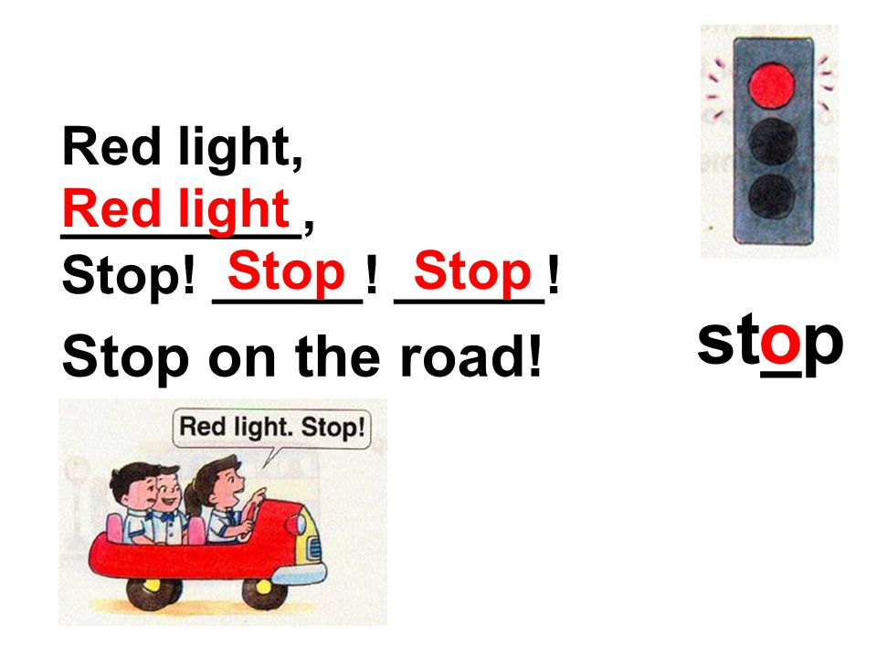 st_p o Stop on the road! Red light, ________, Stop! _____! _____!