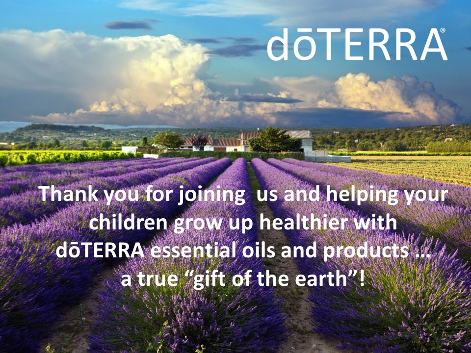 Thank you for joining us and helping your children grow up healthier with dōTERRA essential oils and products … a true gift of the earth !