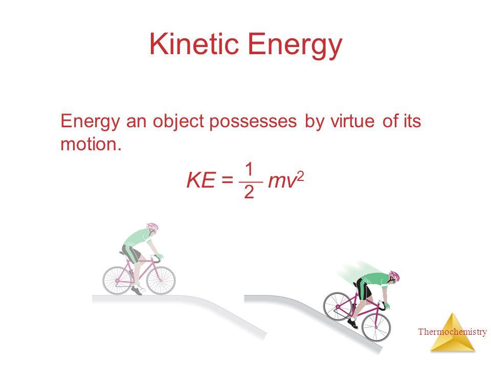 Kinetic Energy Energy an object possesses by virtue of its motion. 1 2 KE =  mv2
