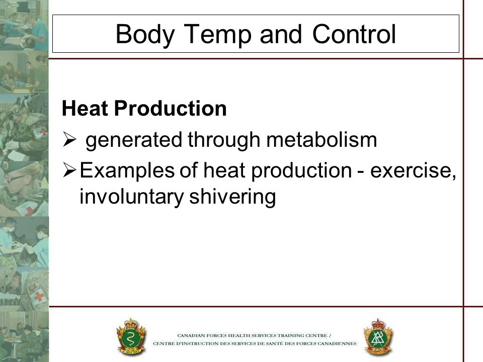 Body Temp and Control Heat Production generated through metabolism