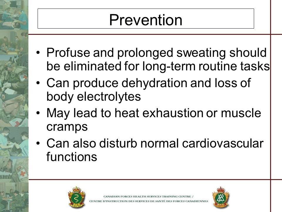 Prevention Profuse and prolonged sweating should be eliminated for long-term routine tasks. Can produce dehydration and loss of body electrolytes.