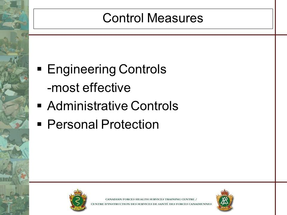 Control Measures Engineering Controls -most effective Administrative Controls Personal Protection
