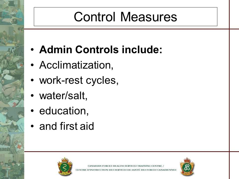 Control Measures Admin Controls include: Acclimatization,