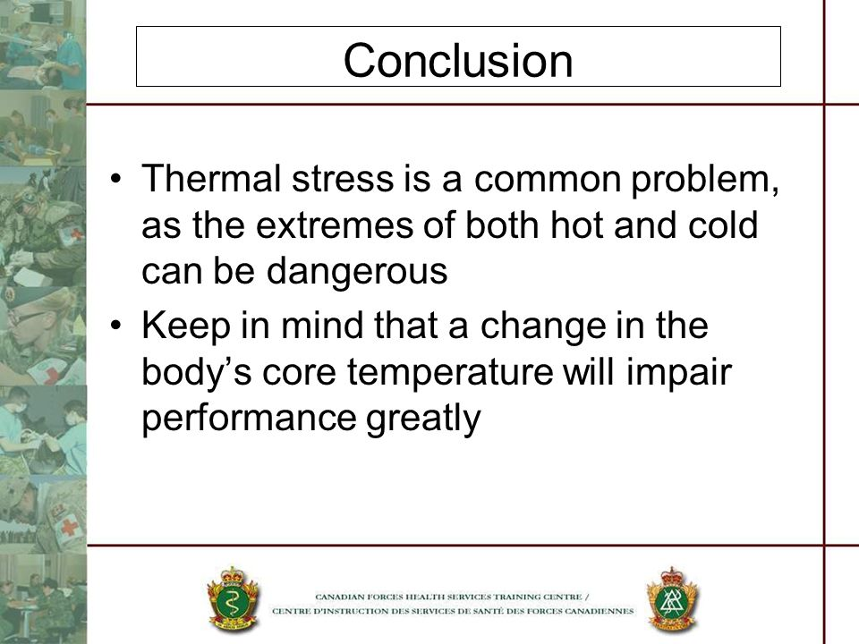 Conclusion Thermal stress is a common problem, as the extremes of both hot and cold can be dangerous.