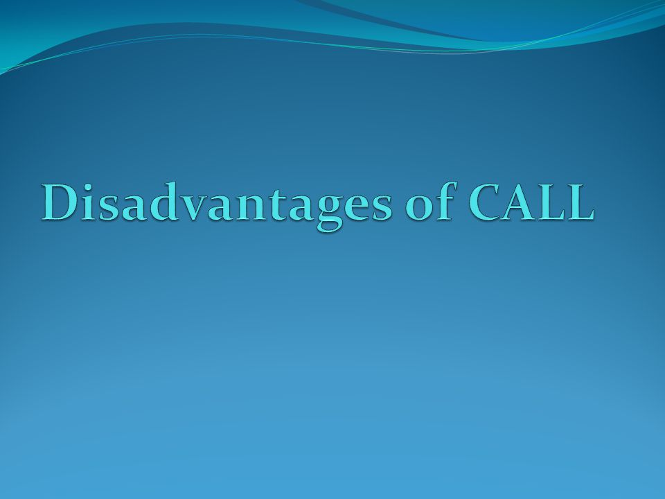 Disadvantages of CALL