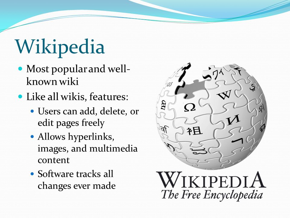 Wikipedia Most popular and well-known wiki Like all wikis, features: