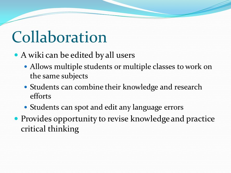 Collaboration A wiki can be edited by all users