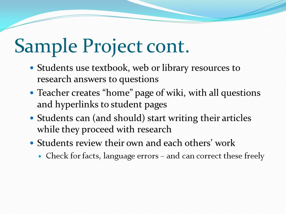 Sample Project cont. Students use textbook, web or library resources to research answers to questions.