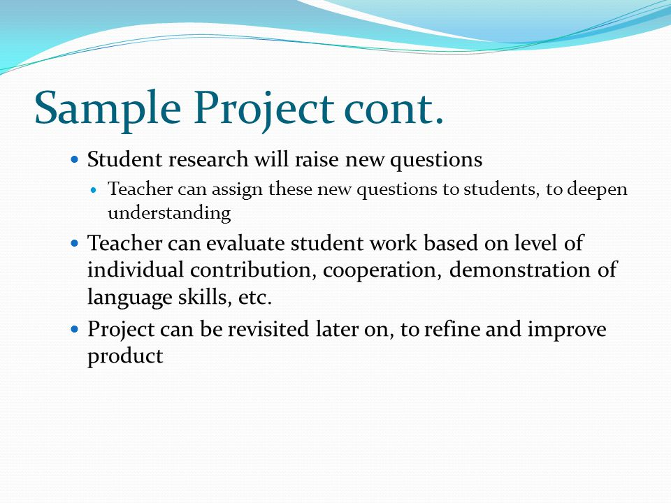Sample Project cont. Student research will raise new questions
