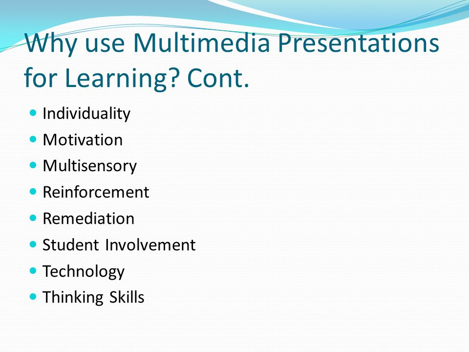 Why use Multimedia Presentations for Learning Cont.