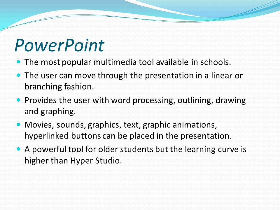 PowerPoint The most popular multimedia tool available in schools.