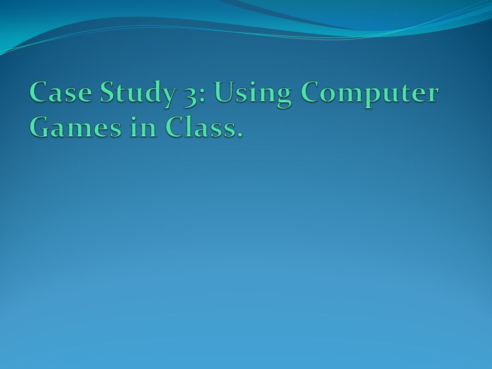 Case Study 3: Using Computer Games in Class.