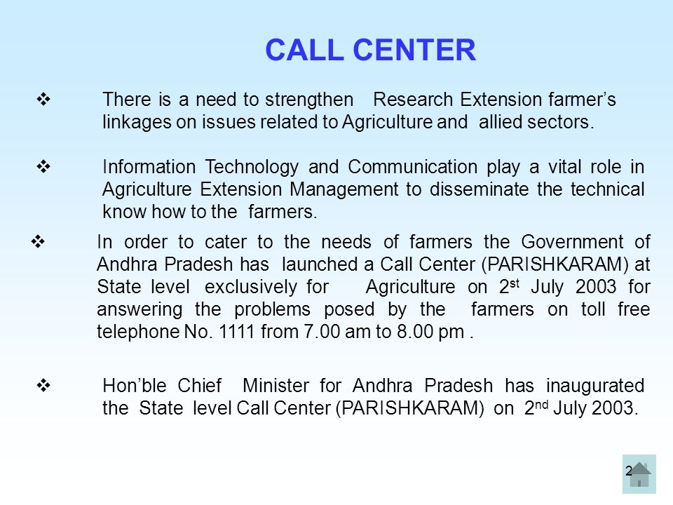 CALL CENTER There is a need to strengthen Research Extension farmer's linkages on issues related to Agriculture and allied sectors.