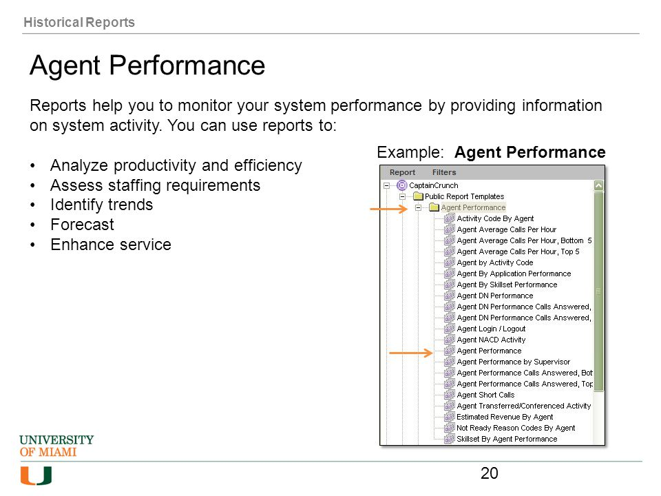 Historical Reports Agent Performance. Reports help you to monitor your system performance by providing information.