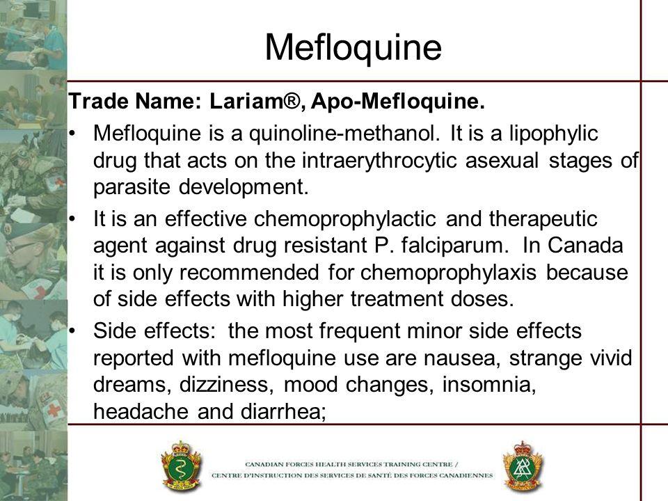 Mefloquine Trade Name: Lariam®, Apo-Mefloquine.