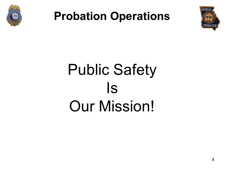 Public Safety Is Our Mission! Probation Operations