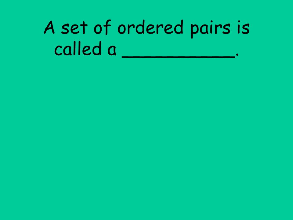 A set of ordered pairs is called a __________.