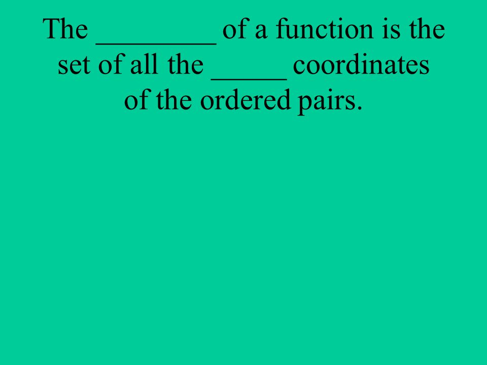 The ________ of a function is the set of all the _____ coordinates of the ordered pairs.