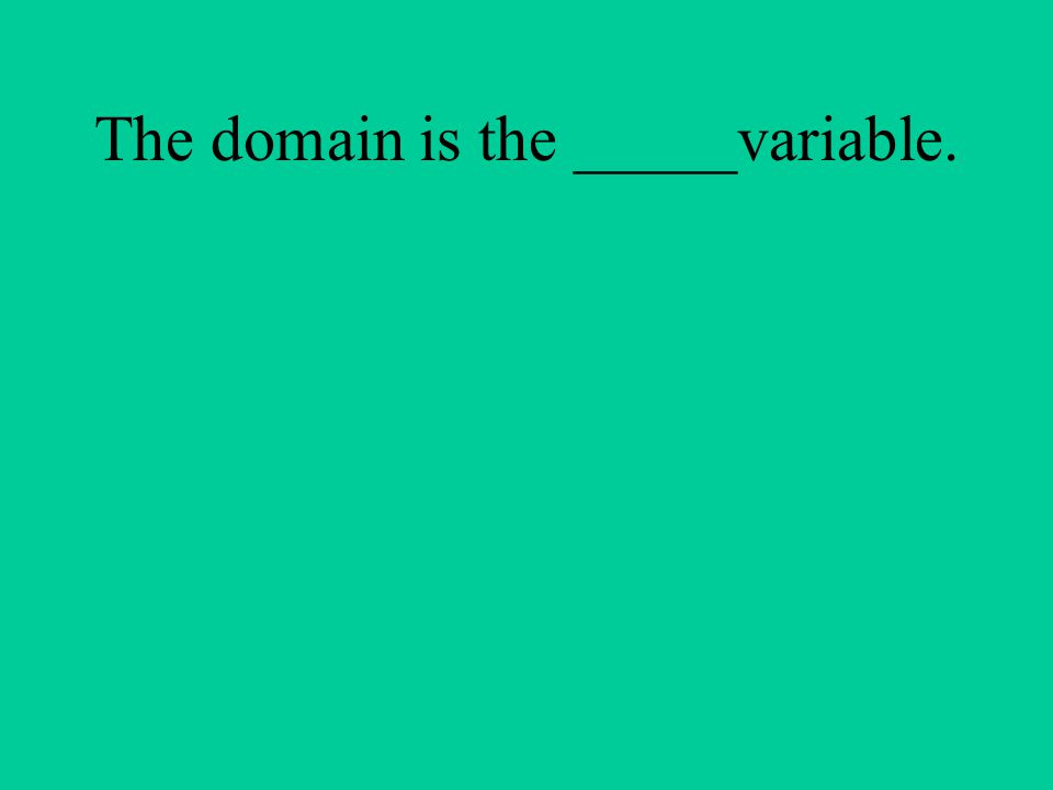 The domain is the _____variable.