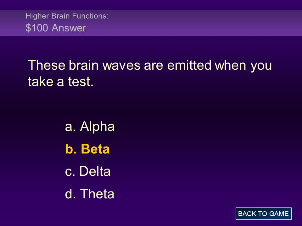 Higher Brain Functions: $100 Answer