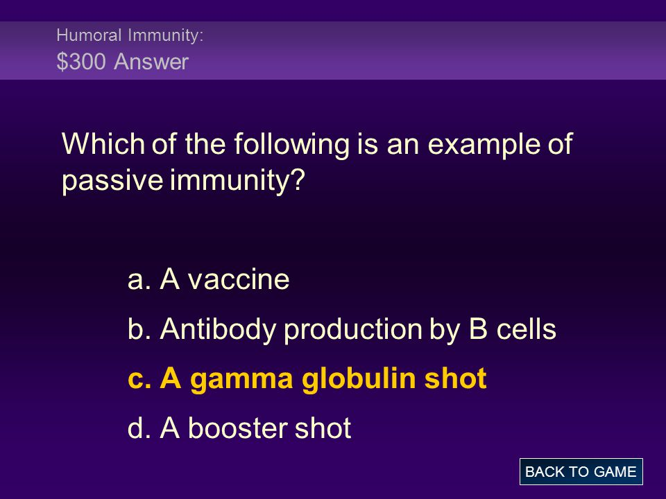 Humoral Immunity: $300 Answer