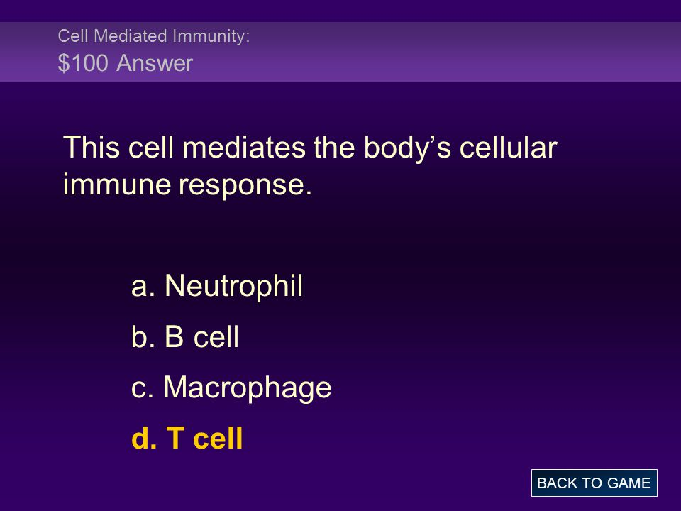 Cell Mediated Immunity: $100 Answer
