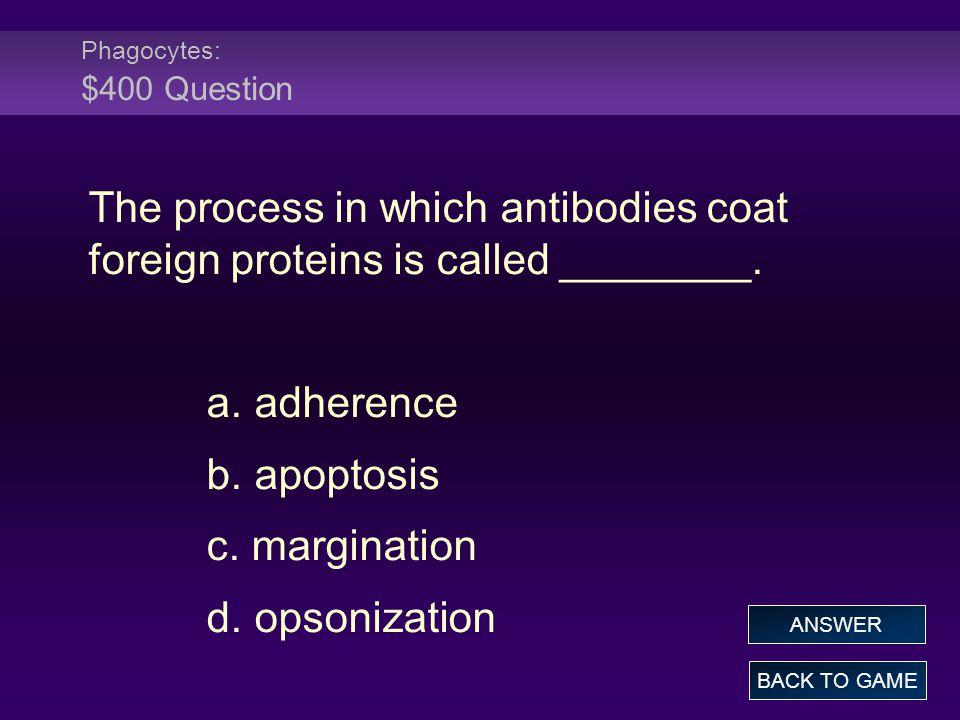 Phagocytes: $400 Question