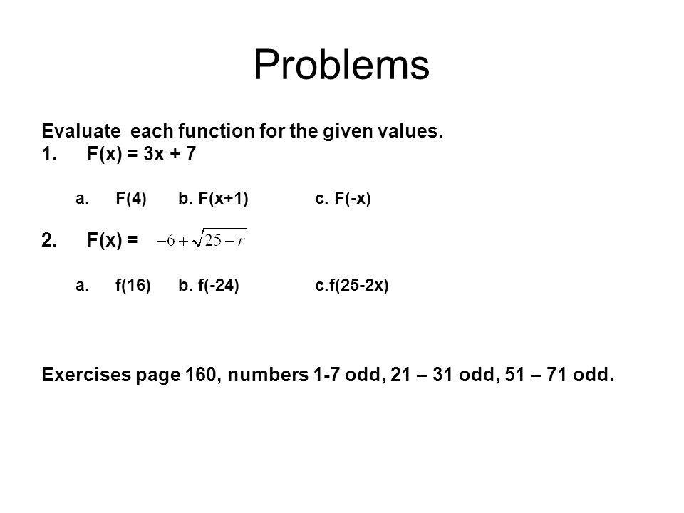 Problems Evaluate each function for the given values. F(x) = 3x + 7