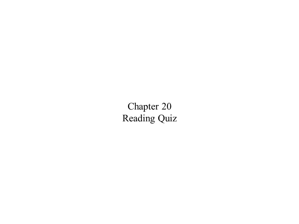 Chapter 20 Reading Quiz