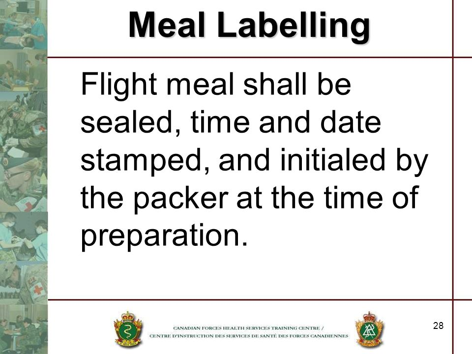 Meal Labelling Flight meal shall be sealed, time and date stamped, and initialed by the packer at the time of preparation.