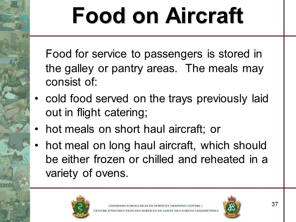 Food on Aircraft Food for service to passengers is stored in the galley or pantry areas. The meals may consist of: