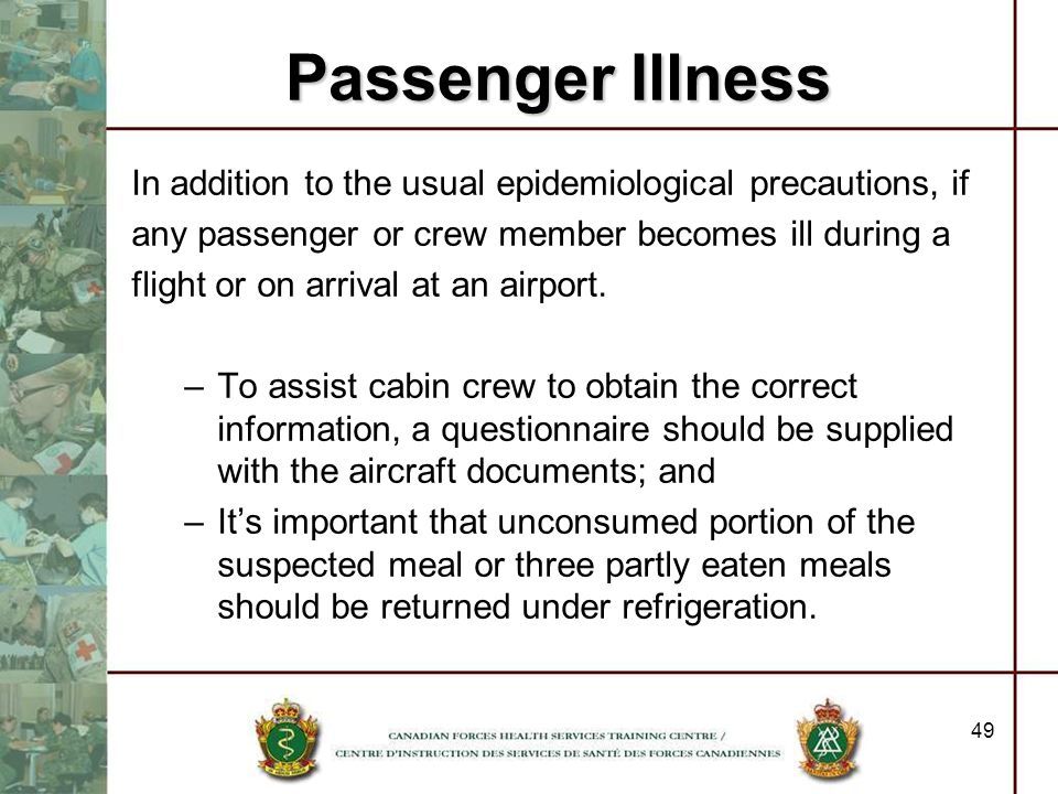 Passenger Illness In addition to the usual epidemiological precautions, if. any passenger or crew member becomes ill during a.