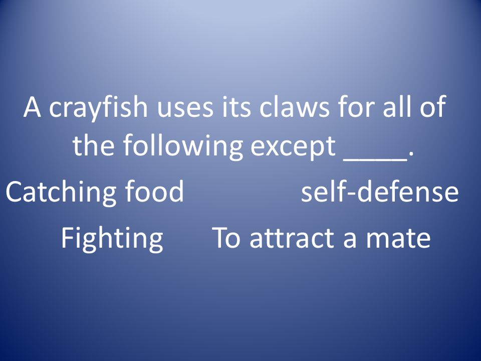 A crayfish uses its claws for all of the following except ____
