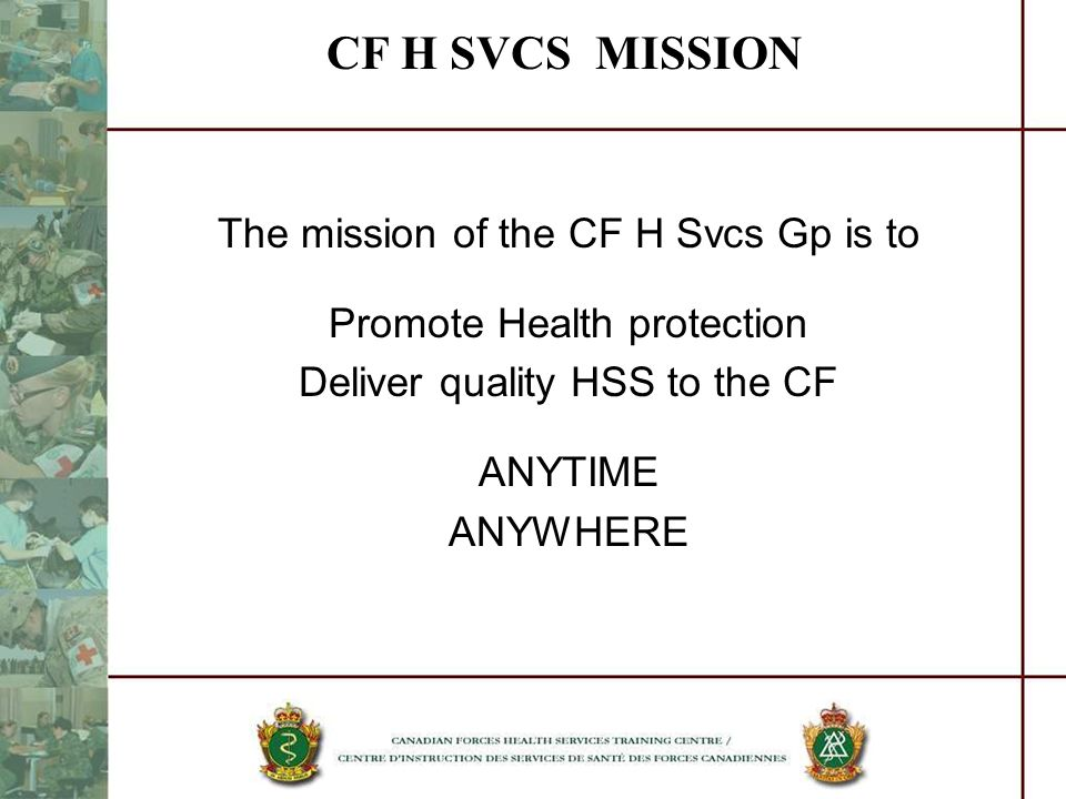 CF H SVCS MISSION The mission of the CF H Svcs Gp is to