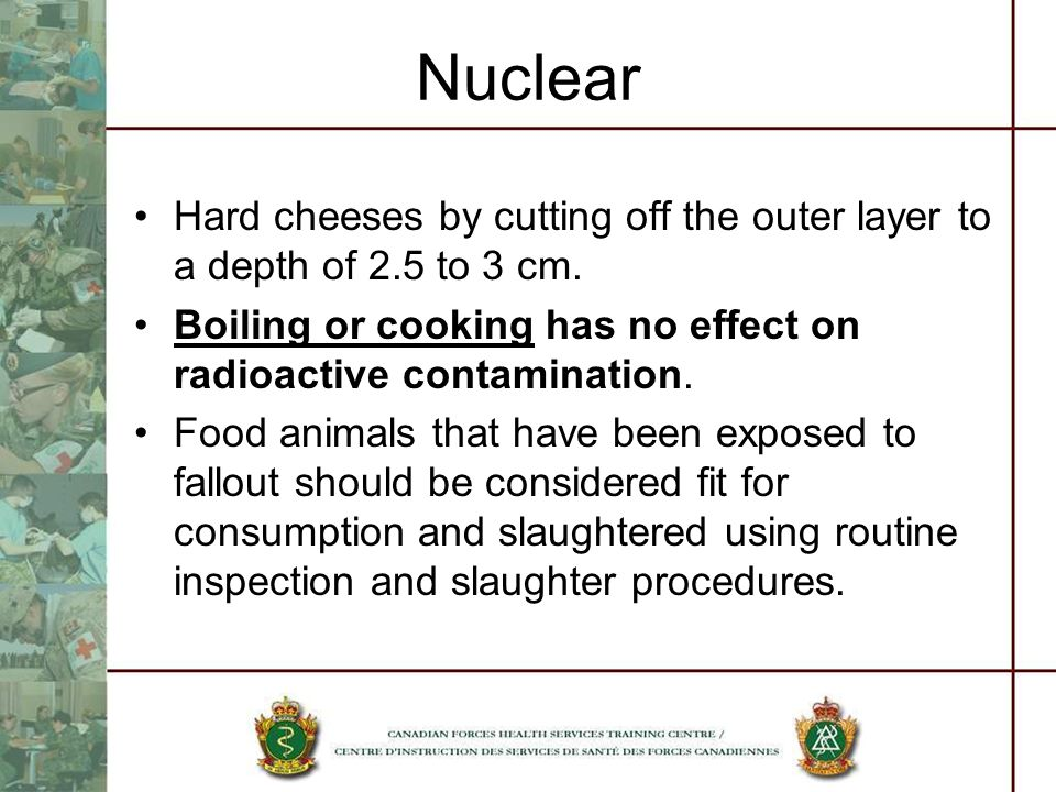Nuclear Hard cheeses by cutting off the outer layer to a depth of 2.5 to 3 cm. Boiling or cooking has no effect on radioactive contamination.