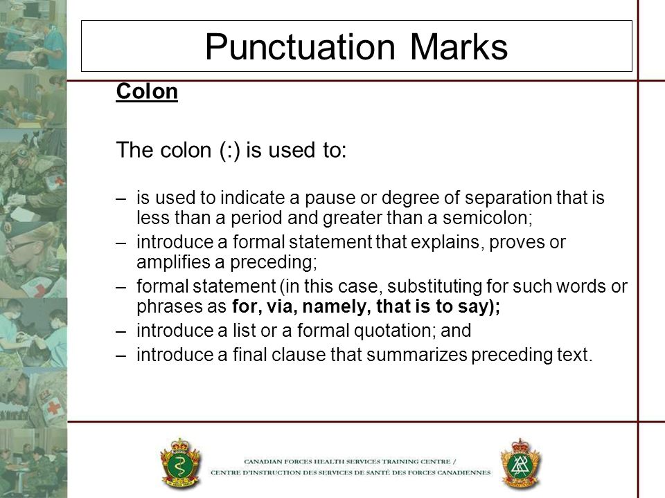 Punctuation Marks Colon The colon (:) is used to: