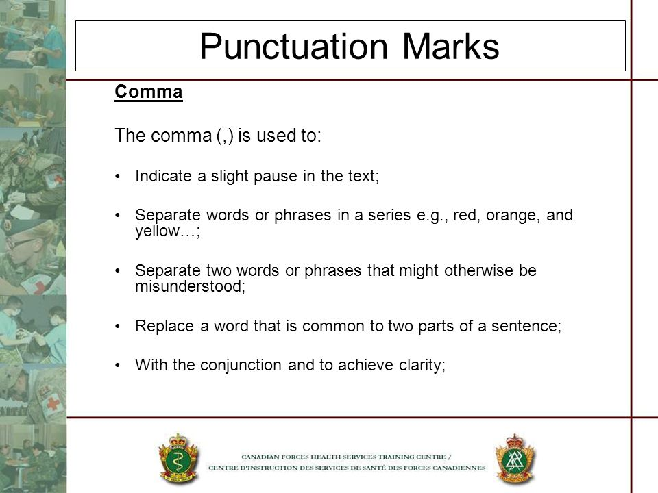 Punctuation Marks Comma The comma (,) is used to: