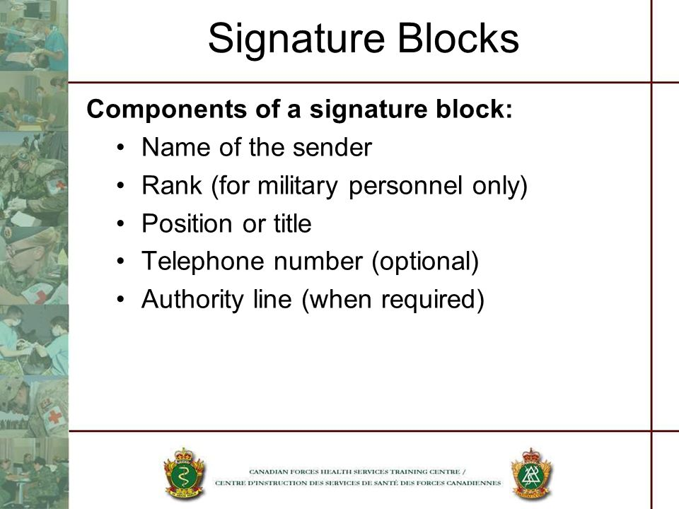 Signature Blocks Components of a signature block: Name of the sender